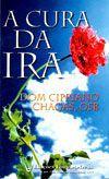 A Cura da Ira - Dom Cipriano Chagas