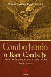 COMBATENDO O BOM COMBATE - MARIA GABRIELA O. ALVES