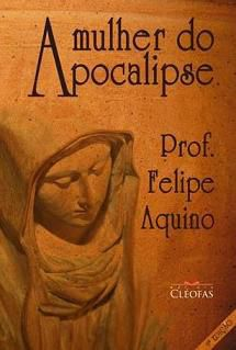 A Mulher do Apocalipse - Prof. Felipe Aquino - Verdades e Dogmas
