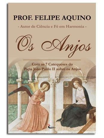 Livro Os Anjos - Prof. Felipe Aquino - Com As 7 Catequeses do Papa João Paulo II sobre os anjos