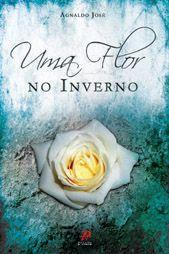 Uma flor no inverno - Agnaldo Jose