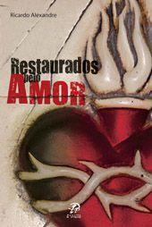 Restaurados pelo amor - Ricardo Alexandre