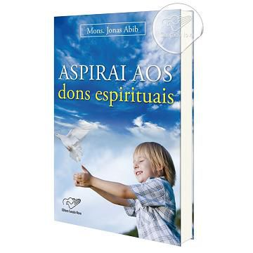 Aspirai aos dons espirituais - Padre Jonas Abib
