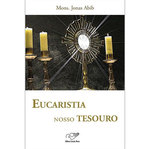 Livro Eucaristia Nosso Tesouro: Sacramento do Amor - Monsenhor Jonas Abib