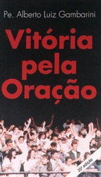 Vitória pela oração - Pe. Alberto Luiz Gambarini
