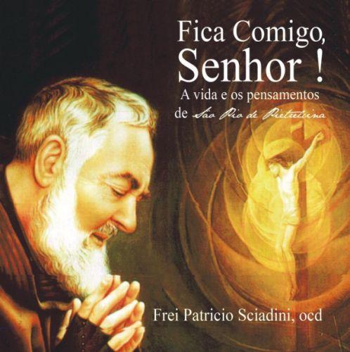 FICA COMIGO, SENHOR! - FREI PATRICIO SCIADINI