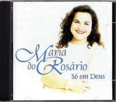 CD SÓ EM DEUS - MARIA DO ROSÁRIO