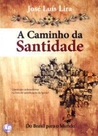 A CAMINHO DA SANTIDADE - JOSÉ LUIS LIRA