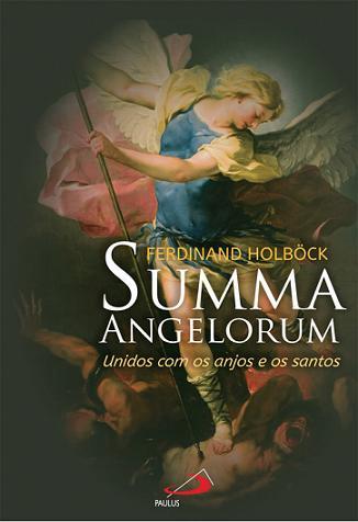 SUMMA ANGELORUM: UNIDOS COM OS ANJOS E OS SANTOS - FERDINAND HOLBÖCK ANJEOLOGIA CRISTA