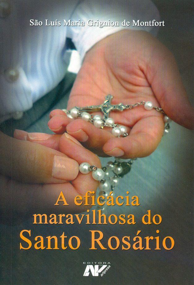 A Eficacia Maravilhosa do Santo Rosario - Sao Luis Maria Grignion de Montfort