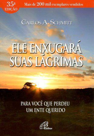 ELE ENXUGARA SUAS LAGRIMAS - CARLOS AFONSO SCHMITT