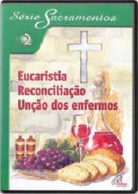 Eucaristia, reconciliacao, uncao dos enfermos - S.Sacramentos 2 - DVD (114 min)