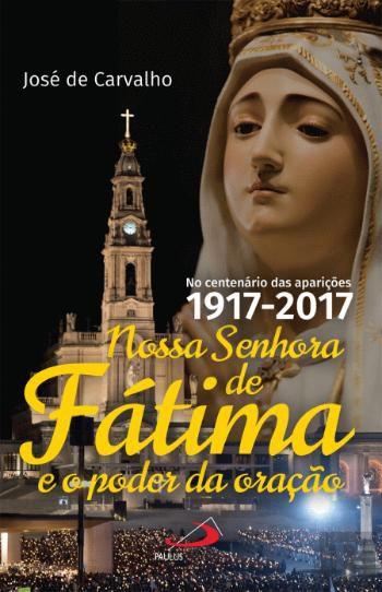 LIVRO NOSSA SENHORA DE FÁTIMA e O PODER DA ORAÇÃO - JOSÉ DE CARVALHO