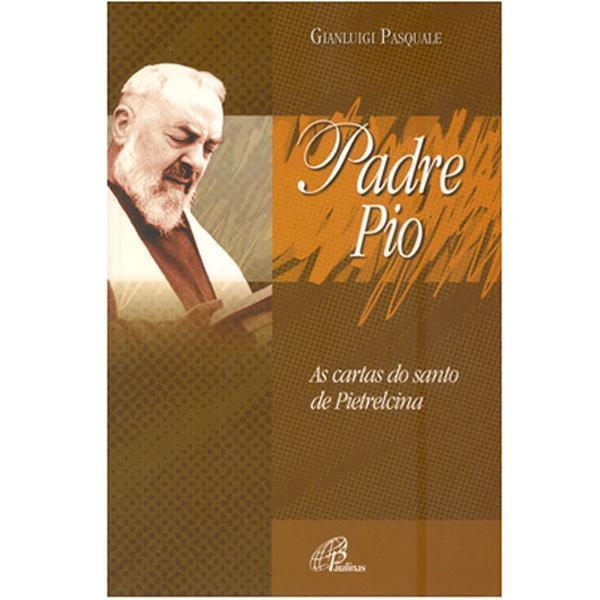 Padre Pio: as cartas do santo de Pietrelcina - Gianluigi Pasquale