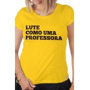 Camiseta Amarela Lute como uma Professora