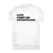 Camiseta Branca Lute como um Antropólogo