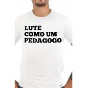 Camiseta Branca Lute como um Pedagogo