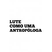 Camiseta Branca Lute como uma Antropóloga