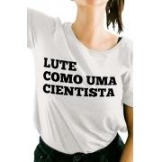Camiseta Branca Lute como uma Cientista