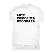 Camiseta Branca Lute como uma Geógrafa