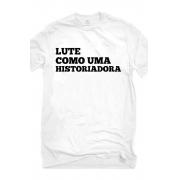 Camiseta Branca Lute como uma Historiadora