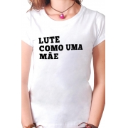 Camiseta Branca Lute como uma mãe