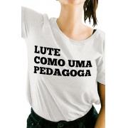 Camiseta Branca Lute como uma Pedagoga