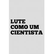 Camiseta Cinza Lute como um Cientista