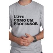 Camiseta Cinza Lute Como um Professor