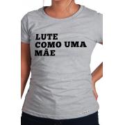 Camiseta Cinza Lute como uma mãe