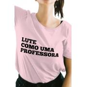 Camiseta Rosa Lute como uma professora