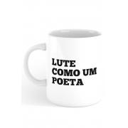 Caneca Lute como um Poeta
