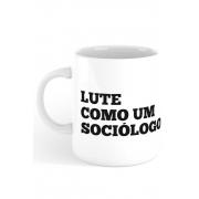 Caneca Lute como um Sociólogo
