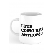 Caneca Lute como uma Antropóloga