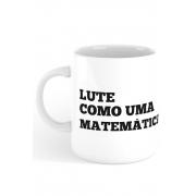 Caneca Lute como uma Matemática