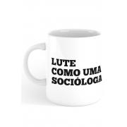 Caneca Lute como uma Socióloga