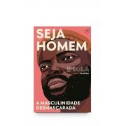 Livro Seja Homem - A Masculinidade Desmascarada