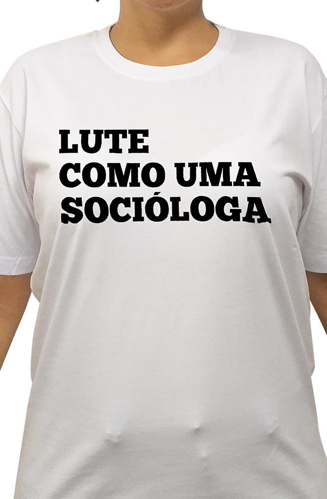 Camiseta Branca Lute como uma Socióloga