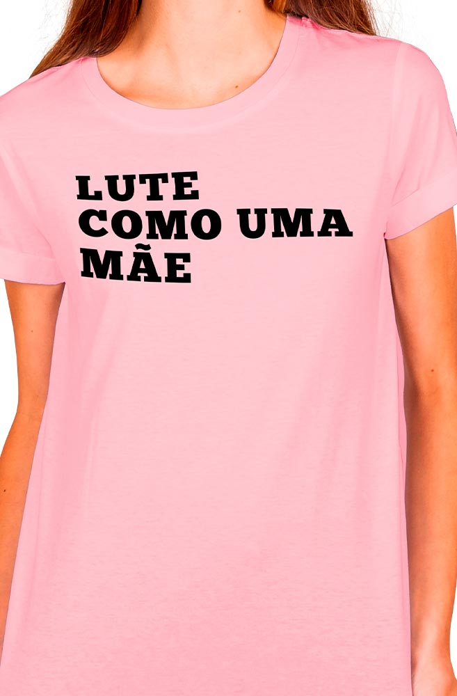 Camiseta Rosa Lute como uma mãe
