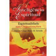 Livro A Inteligência Espiritual - Espiritualidade nas Organizações - Vitório César Mura de Arruda