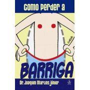Livro Como Perder A Barriga - Dr. Joaquim Martins Júnior