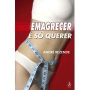 Livro Emagrecer É Só Querer - André Rezende