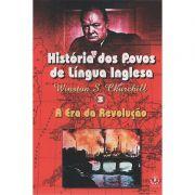 Livro História dos Povos de Língua Inglesa Vol. 3 - A Era da Revolução - Winston Churchill