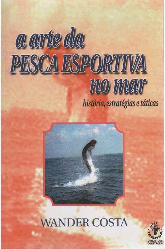 Livro A Arte da Pescaria Esportiva no Mar - Wander Costa  - Thata Esportes