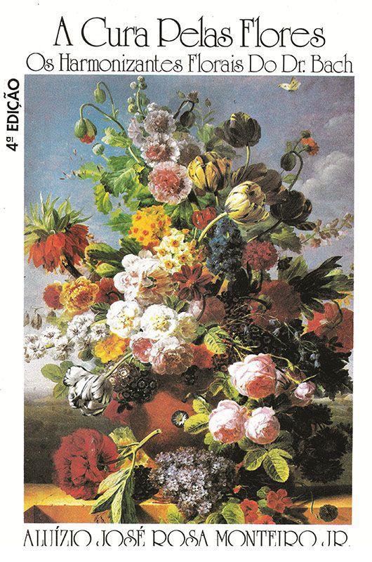 Livro A Cura Pelas Flores - Os Harmonizantes Florais do Dr. Bach  - Mundo Thata