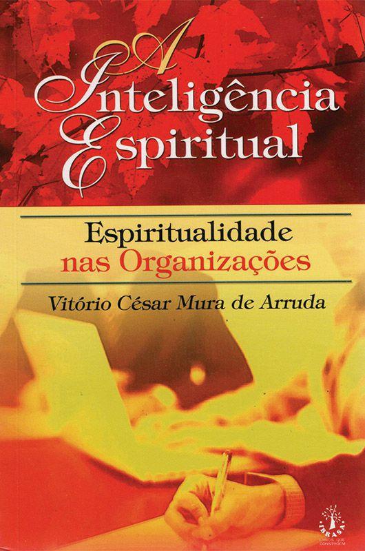 Livro A Inteligência Espiritual - Espiritualidade nas Organizações - Vitório César Mura de Arruda  - Mundo Thata