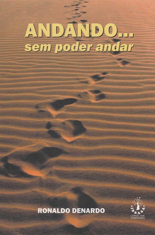 Livro Andando Sem Poder Andar - Ronaldo Denardo  - Mundo Thata