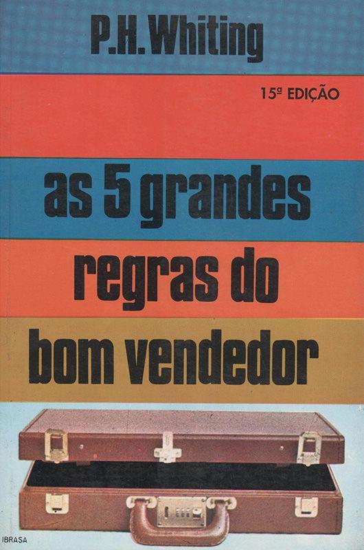 Livro As 5 Grandes Regras do Bom Vendedor - P. H. Whiting  - Mundo Thata
