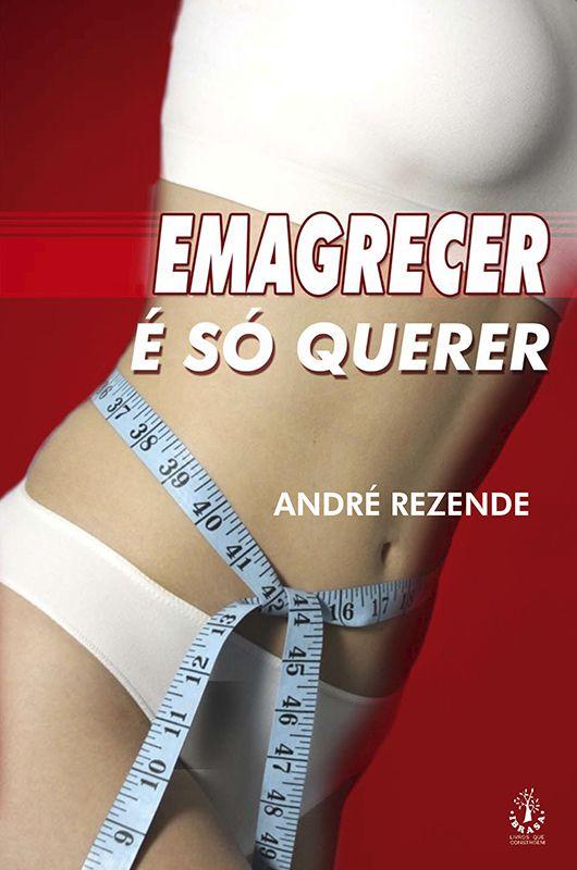 Livro Emagrecer É Só Querer - André Rezende  - Thata Esportes