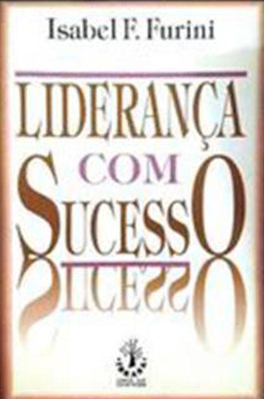 Livro Liderança com Sucesso - Isabel F. Furini  - Thata Esportes